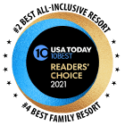 Rated #2 Best All-Inclusive Resort and #4 Best Family Resort by the 2021 USA Today 10Best Readers Choice Awards